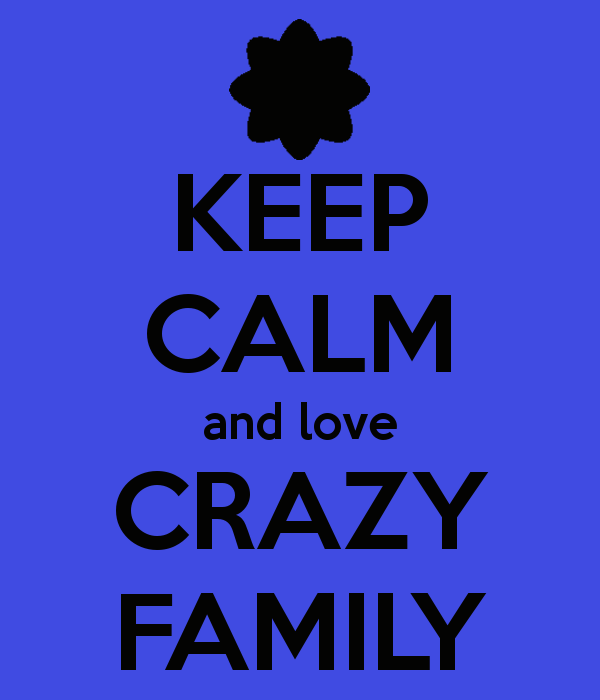 keep-calm-and-love-crazy-family
